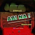 MUSIC: Tidox Abi Na (Prod. By Apek)