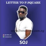 MUSIC: SOJ – Letter To P.Square
