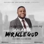 GOSPEL MUSIC: Skalawee – Miracle God
