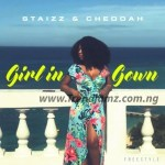 MUSIC: Staizz X Cheddah – Girl In Gown