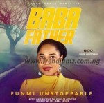 GOSPEL MUSIC: Funmi Unstoppable - Baba (Father) + Worship Medley