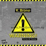 MUSIC: K Bronz – Warning (Freestyle)