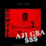 MUSIC: Komzee – Ajigba $$$