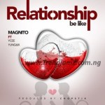 MUSIC: Magnito – Relationships Be Like Ft. Ycee x Yung6ix