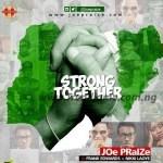 GOSPEL MUSIC: Joe Praize – Strong Together Ft. Nikki Laoye x Frank Edwards