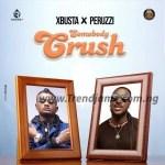MUSIC: Xbusta Ft. Peruzzi – Somebody Crush