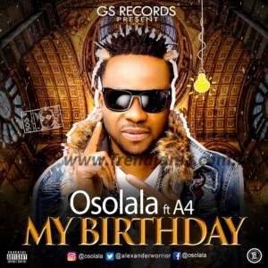AUDIO + VIDEO: AUDIO: Osolala - My Birthday