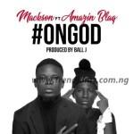MUSIC: Mackson Ft. Amazing BlaQ - On God (Prod. Ball)