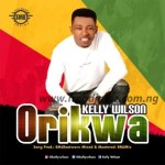 MUSIC: Kelly Wilson – Orikwa