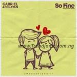 MUSIC: Gabriel Afolayan - So Fine (Prod. Ade James)
