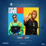 VIDEO: Keno Ft. Soft – Give Me Love