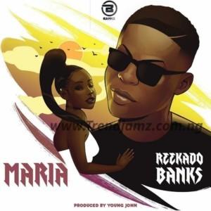 MUSIC: Reekado Banks – Maria
