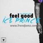 MUSIC: Ice Prince – Feel Good Ft. Phyno & Falz