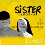 AUDIO + VIDEO: Jumabee – Sister Deborah