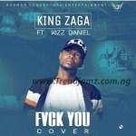 MUSIC: Kizz Daniel Ft. King Zaga - Fvck You (Cover)