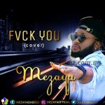 MUSIC: Mezaya – Fvck You (Cover) Ft. Kizz Daniel