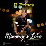 MUSIC: R Prince – Mother's Love