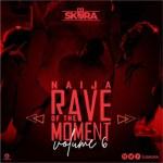 DJ MIX: DJ Skura – Naija Rave of The Moment Mix. Vol. 6