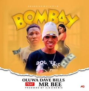 MUSIC: Oluwa Dave Bills Ft. Mr Bee - Bombay