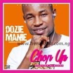 MUSIC: Dozie Manie – Chop U