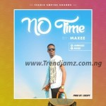 MUSIC: Maxee – No Time (Prod. by Crispy)