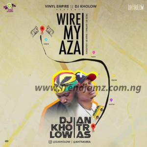 MUSIC: DJ Kholow - Wire My Aza Ft. Antras