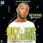 MUSIC: Nevking – Dey Kip Talking