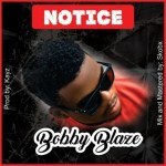 MUSIC: Bobby Blaze – Notice