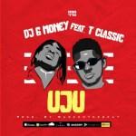 MUSIC: DJ G Money – UJU Ft. T Classic (Prod. By BabeOnTheBeat)