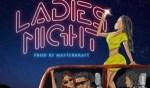 MUSIC: CDQ – Ladies Night (Prod By Masterkraft)