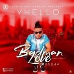 MUSIC: Yhello – Badman Love Ft. Pasha