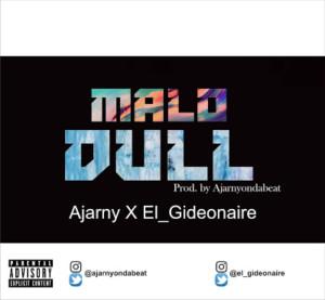 MUSIC: Ajarny X El_Gideonaire - Malo Dull