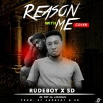 MUSIC: Rudeboy x SD – Reason With Me (Cover)