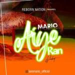 MUSIC: Mario – Aiye Kan (Prod. by Singzbeatz)