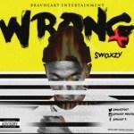 MUSIC: Swaxzy E – Wrong