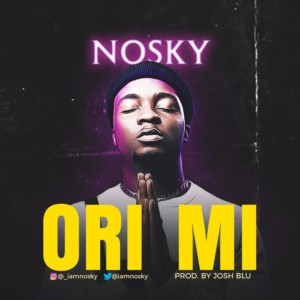 MUSIC: Nosky - Ori Mi (Prod. JoshBLU)