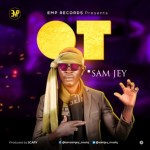 MUSIC: Sam Jey - OT (Prod. by Scary)