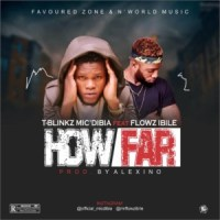 MUSIC: T-Blinkz Mic'Diba Ft. Flowz Ibile - How Far (Prod. Alexino)