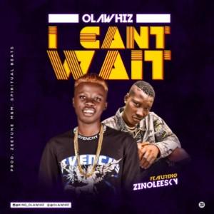 AUDIO + VIDEO: Olawhiz – I Can't Wait Ft. Zinoleesky
