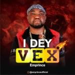 AUDIO + VIDEO: Emprince - I Dey Vex