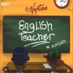 MUSIC: Dj Neptune x Zlatan Ibile – English Teacher