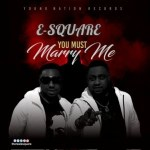 AUDIO + VIDEO: E-Square – You Must Marry Me (Remix)