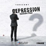 MUSIC: Iso Scent - Depression (Iso Scent Diss) | @Iso_scent