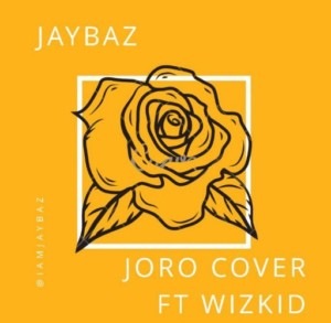 MUSIC: Jaybaz - Joro (Wizkid Joro Cover)