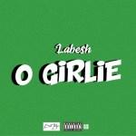 MUSIC: Labesh - O Girlie (Prod. Kraq)