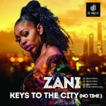 MUSIC: Zani - Keys to The City (No Time)