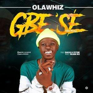 AUDIO + VIRAL VIDEO: Olawhiz - Gbe'Se