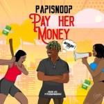 MUSIC: Papisnoop Ft. Naira Marley – Pay Her Money