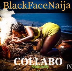 MUSIC: BlackfaceNaija – Collabo