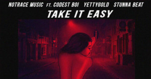 MUSIC: No Trace Music - Take It Easy Ft. Codest Boi x Stunna Beat x Yetty Gold